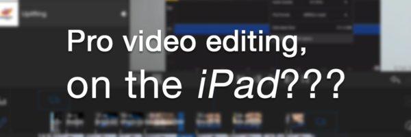 pro video editing on ipad